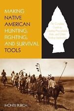 Making Native American Hunting, Fighting, and Survival Tools: The Complete Guid