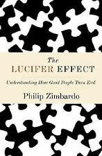 The Lucifer Effect : Understanding How Good People Turn Evil by Philip G. Zimba…