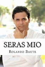 Seras Mio : Como una mujer puede conquistar a un Hombre by Rolando Baute...
