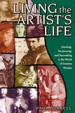 Living the Artist's Life : A Guide to Growing, Persevering, and Succeeding in t…