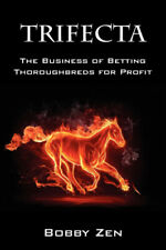 Trifecta: The Business of Betting Thoroughbreds for Profit by Zen, Bobby