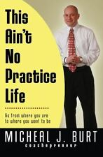 This Ain't No Practice Life: Go from where you are to where you want t-ExLibrary