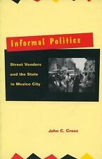 Informal Politics: Street Vendors and the State in Mexico City Cross, John C. P