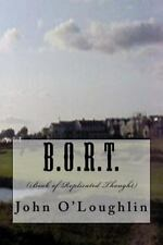 B. O. R. T. : (Book of Replicated Thought) by John O'Loughlin (2016, Paperback)