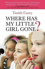 Where Has My Little Girl Gone?: How to Protect Your Daughter from Growing Up...