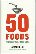 50 Foods : The Essentials of Good Taste by Edward Behr