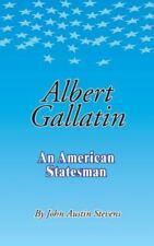 Albert Gallatin: An American Statesmen                                       ...