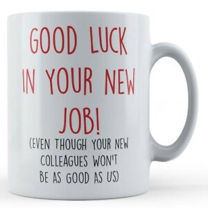 Leaving Work, Colleagues, Good Luck In Your New Job... - Gift Mug