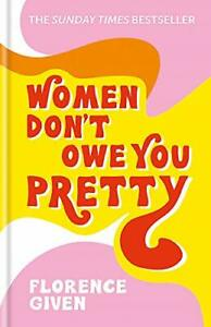 Women Don't Owe You Pretty: The debut book from Florence G... by Given, Florence