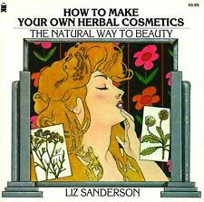 How to Make Your Own Herbal Cosmetics : The Natural Way to Beauty
