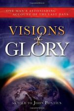 Visions of Glory: One Man's Astonishing Account of the Last Days by John Pontius