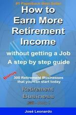 Retirement Business Launch: How to Earn More Retirement Income : Without...