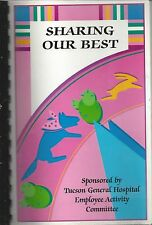 TUCSON AZ 1998 GENERAL HOSPITAL EMPLOYEES & FRIENDS COOK BOOK * SHARING OUR BEST
