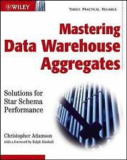 Mastering Data Warehouse Aggregates: Solutions for Star Schema Performance by A