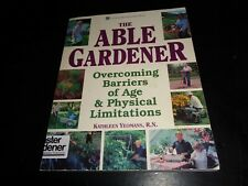 The Able Gardener : Overcoming Barriers of Age and Physical Limitations