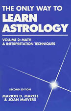 The Only Way to Learn Astrology: v. 2: Math and Interpretation by Marion March,…