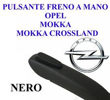 PULSANTE OPEL MOKKA freno a mano di stazionamento parking brake button nero
