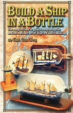 Build a Ship in a Bottle : The Complete How to Guide to Mastering the Ancient...