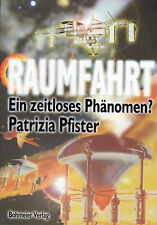 RAUMFAHRT - Ein zeitloses Phänomen ?  Patrizia Pfister BUCH - NEU