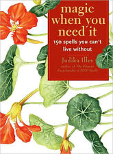 Magic When You Need It: 150 Spells You Can't Live Without by Judika Illes