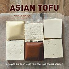 Asian Tofu: Discover the Best, Make Your Own, and Cook It at Home (Hardback or C
