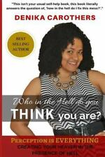 Who in the Hell Do You Think You Are? : Perception Is Everything by Denika L....
