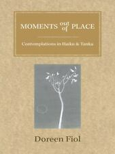 Moments Out of Place: Contemplations in Haiku and Tanka (Paperback or Softback)