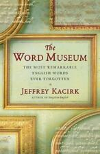 The Word Museum: The Most Remarkable English Words Ever Forgotten, Jeffrey Kacir
