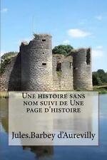 Une Histoire Sans Nom Suivi de une Page D'histoire by Jules. Barbey...