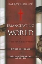 Emancipating the World: A Christian Response to Radical Islam and Fundamentalist