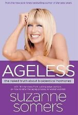 Ageless : The Naked Truth about Bioidentical Hormones by Suzanne Somers (2006, H
