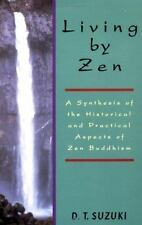 Living By Zen: A Synthesis of the Historical and Practical Aspects of Zen Buddh