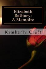 Elizabeth Bathory: A Memoire: As Told By Her Court Master, Benedict Dese?: By...