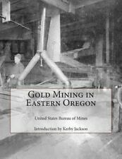 Gold Mining in Eastern Oregon: By Mines, United States Bureau Jackson, Kerby