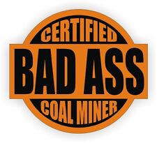 Certified Bad Ass Coal Miner Hard Hat Sticker | Mining Motorcycle Helmet Decal