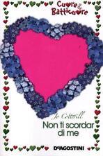 Non ti scordar di me. Cuore and batticuore - Jo Cotterill - De agostini,2012 - A