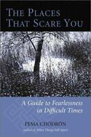 The Places that Scare You : A Guide to Fearlessness in Difficult Times