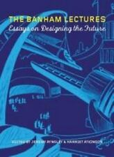 The Banham Lectures: Essays on Designing the Future by Jeremy Aynsley, Harriet