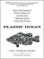 Plastic Ocean: How a Sea Captain's Chance Discovery Launched a Determined Quest