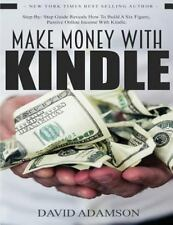 Make Money with Kindle : Step-By-Step Guide Reveals How to Build a Six...