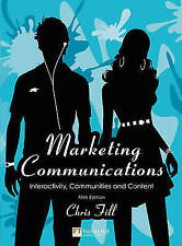 Marketing Communications: Interactivity, Communities and Content by Chris Fill …