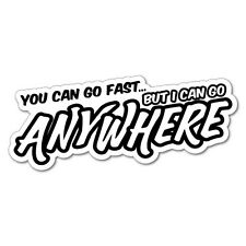 You Can Go Fast But I Can Go Anywhere Sticker Decal 4x4 4WD Funny Ute