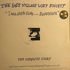 THE EAST VILLAGE LOFT SOCIETY • I Wanna Sing ...sunshine (The Complete Story) •