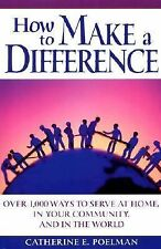 How to Make a Difference: Over 1,000 Ways to Serve at Home, in the Community, an