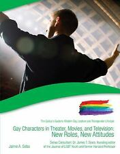 Gay Characters in Theater, Movies, and Television: New Roles, New Attitudes (Gal