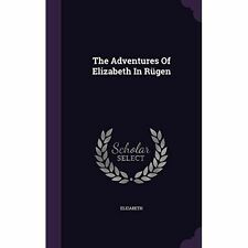 The Adventures Of Elizabeth In Rügen by , NEW Book, (Hardcover) FREE & Fast Deli