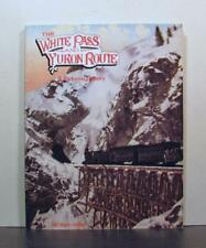 White Pass and Yukon Route, Pictorial History of a Railroad by Stan Cohen