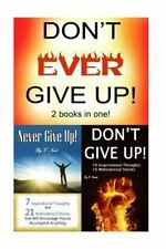 Don't Ever Give Up : 2 Books with Motivational Thoughts, Motivational...