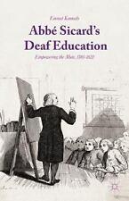 Abbé Sicard's Deaf Education : Empowering the Mute, 1785-1820 by Emmet...