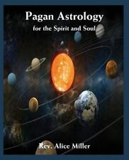 NEW - Pagan Astrology for the Spirit and Soul by Alice Miller